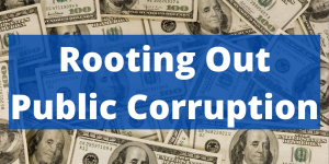 Rooting out Public Corruption